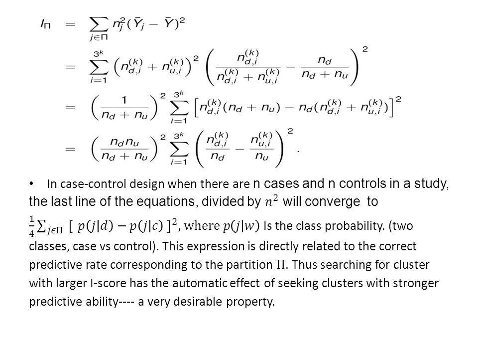 In case-control design when there are n cases and n controls in a study, the last line of the equations, divided by 𝑛 2 will converge to 1 4 𝑗𝜖Π [ 𝑝 𝑗 𝑑 −𝑝 𝑗 𝑐 ] 2 , where 𝑝 𝑗 𝑤 Is the class probability.